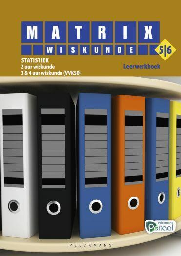 Matrix Wiskunde 5/6 statistiek 2 uur wiskunde - 3 & 4 uur wiskunde (VVKSO) leerwerkboek (inclusief openleertrajecten en beknopte correctiesleutel)
